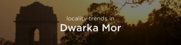 Dwarka Mor property market: An overview